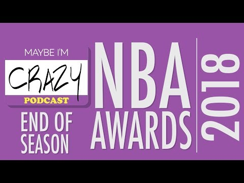 Joy and Brandon share their 2018 NBA Awards   EPISODE 47   MAYBE I'M CRAZY