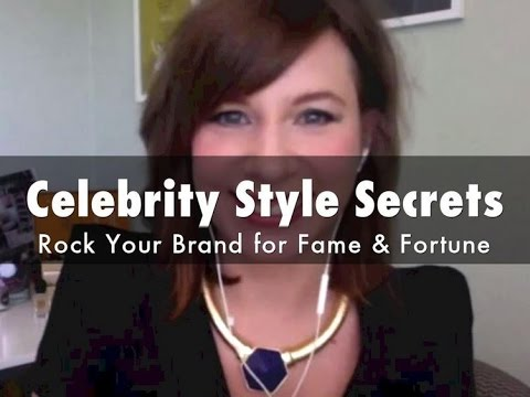 Celebrity Style Secrets: How to Rock Your Brand for Fame & Fortune 10k in 30 Day Live Weekly Webinar