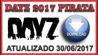 DAYZ PIRATA 2017 - BAIXAR, INSTALAR E CONFIGURAR - ATUALIZADO 30/06/17
