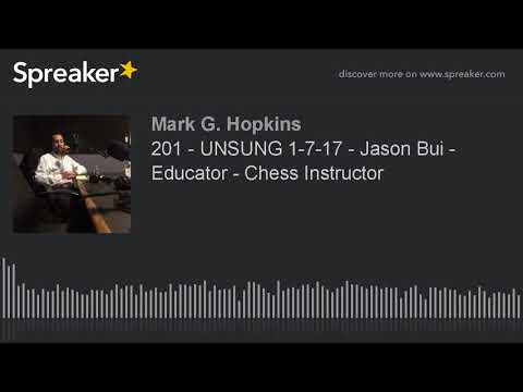 201 - UNSUNG 1-7-17 - Jason Bui - Educator - Chess Instructor (part 1 of 3)