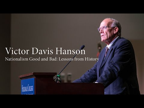 Victor Davis Hanson | Nationalism Good and Bad: Lessons from History from YouTube · Duration:  59 minutes 46 seconds