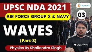 1:15 PM - UPSC NDA 1 2021 • Air Force Group X • Navy • Physics by Shailendra Singh • Waves (Part-3)