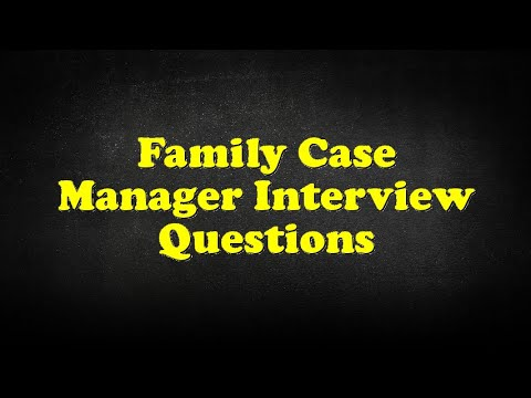 Family Case Manager Interview Questions - YouTube