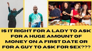 Is It Right For A Lady To Ask For A Huge Amount Of Money On A First Date Or For A Guy To Ask For Sex