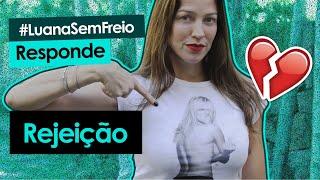 REJEIÇÃO - Luana Responde #20