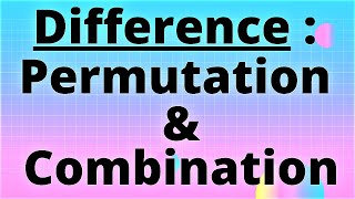 Difference Between Permutation & Combination | Class 11 CBSE/JEE Mains & Advanced