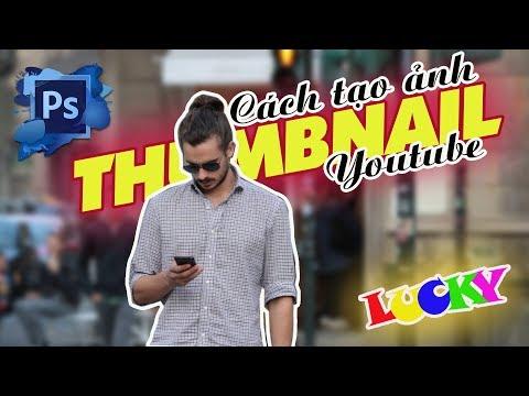 Cách làm ảnh Thumbnail (hình thu nhỏ video) youtube dễ và đẹp trong photoshop | LUCKY