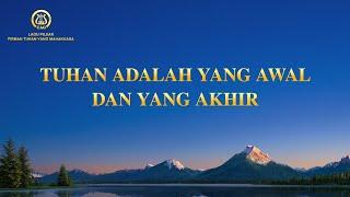 Lagu Rohani Kristen 2021 - Tuhan adalah Yang Awal dan Yang Akhir