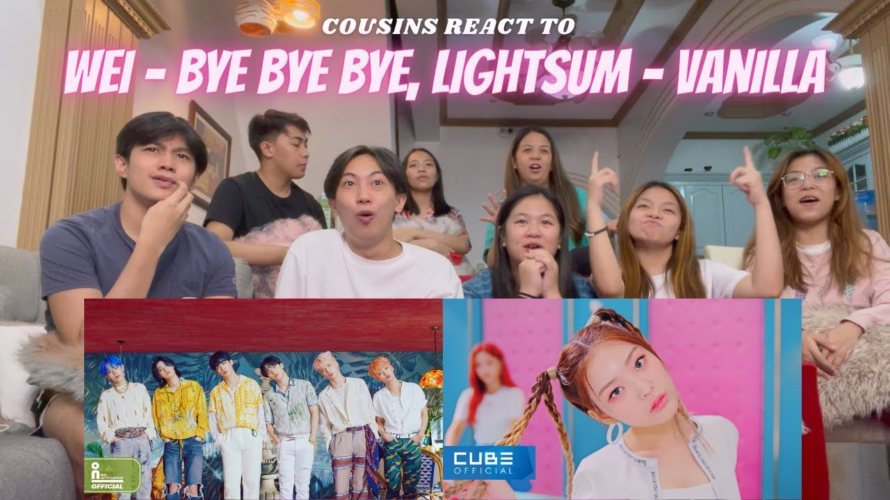 COUSINS REACT TO 위아이(WEi) 'BYE BYE BYE' and LIGHTSUM(라잇썸) - 'Vanilla' Official Music Video