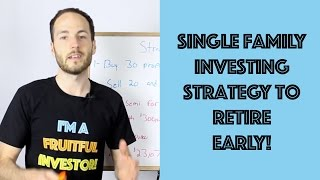 Single Family Investing Strategy To RETIRE Early