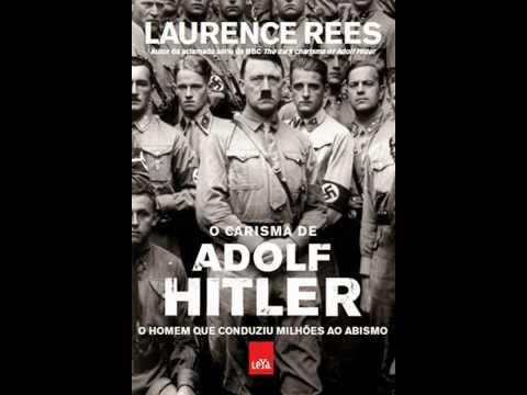 O Carisma de Adolf Hitler - Laurence Rees - OnLine Grátis!