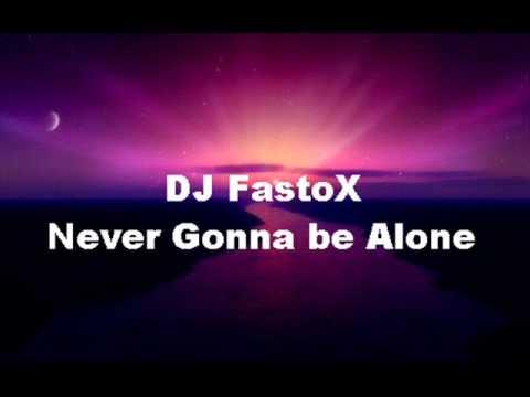 DJ FastoX-Never Gonna be Alone(remix)