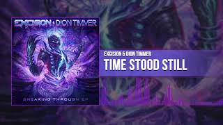Excision & Dion Timmer - Time Stood Still ( Audio)