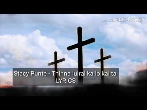 Stacy Punte - Thihna Luiral Ka Lo Kai Ta. (LYRICS)