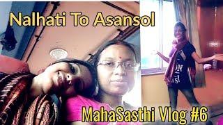 Nalhati To Asansol Journey MahaSasthi Vlog #6   😀😀✌✌