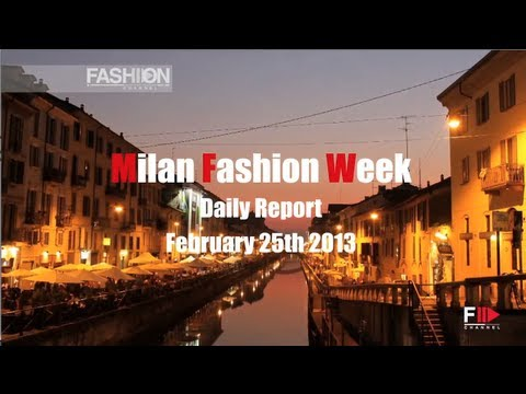 Milan Fashion Week - Daily Report February 25th 2013 by Fashion Channel