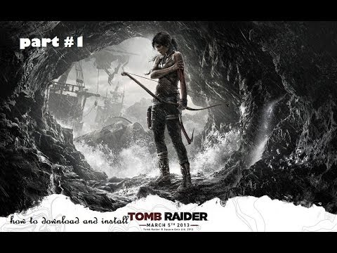 how to download and install tomb raider 2013 ^^nosTEAM^^ part 1