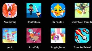 Angel Running,Counter Force,Idle Fish Peel,Lumber Race,Popit,School Bully,Shopping Runner