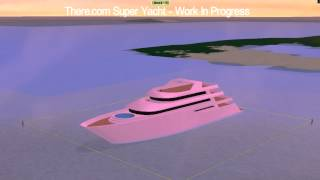 There.com Super Yacht - Work In Progress