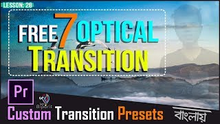 Free 7 Custom Optical Transition Presets for Premiere Pro | L-28 | Bangla Tutorial | Tech Biporit