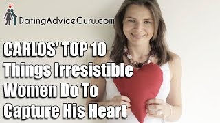 Top 10 Things Irresistible Women Do To Capture His Heart