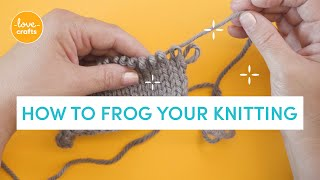 How to Frog your knitting