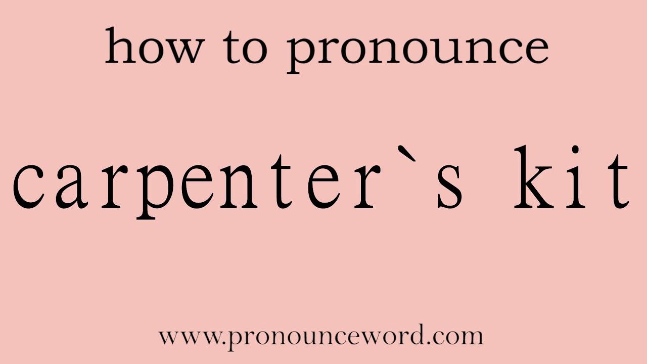 carpenter`s kit. How to pronounce the english word carpenter`s kit