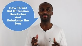 How To Get Rid Of Tension Headaches And Rebalance The Eyes