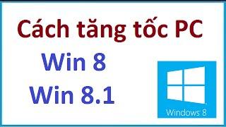 Cách tăng tốc máy tính Win 8, Win 8.1