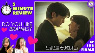 DO YOU LIKE BRAHMS? EP 15 & FINALE | Everything We Wanted For Our Couple 💗 | 5 Minute KDrama Review