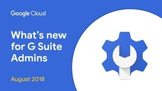 What's New for G Suite Admins - August 2018 Edition