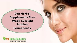 Can Herbal Supplements Cure Weak Eyesight Problem Permanently?