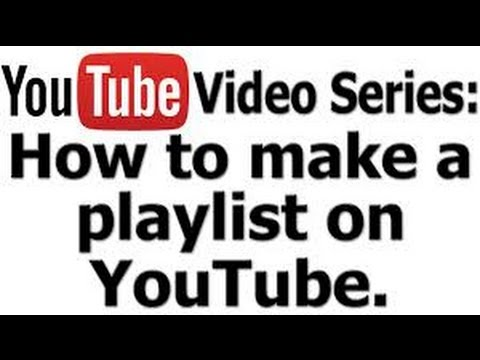 How to make your own YouTube Playlist.