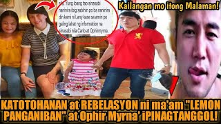 "KATOTOHANAN at REBELASYON ni ""Lemon Panganiban"" Tungkol kina 'Ophir Myrna' Mygz Molino BUKING!"