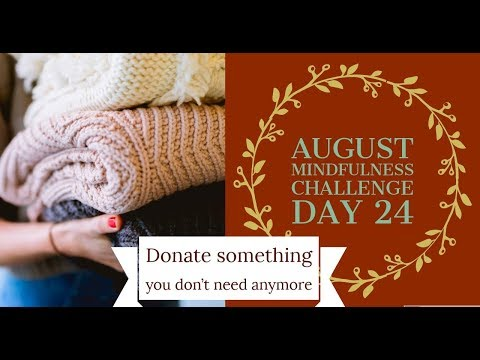 Mindfulness Challenge- Day 24 (donate something you don't need)