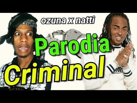 Criminal  (parodia) - ozuna ft natti natasha