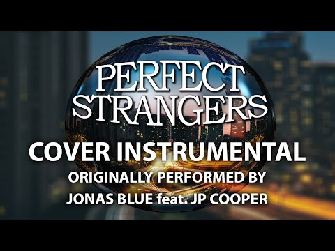 Perfect Strangers (Cover Instrumental) [In the Style of Jonas Blue feat. JP Cooper]