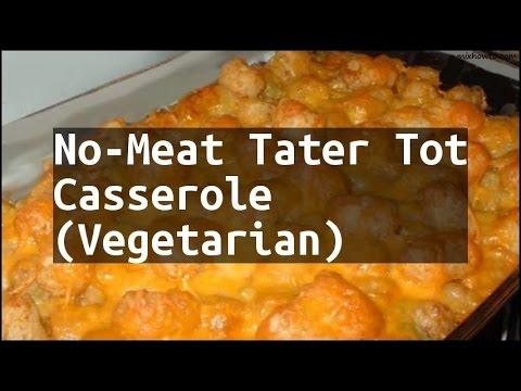 Recipe No-Meat Tater Tot Casserole (Vegetarian) - YouTube