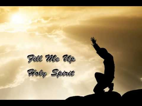 Fill Me Up Holy Spirit