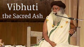 Vibhuti, the Sacred Ash - Sadhguru