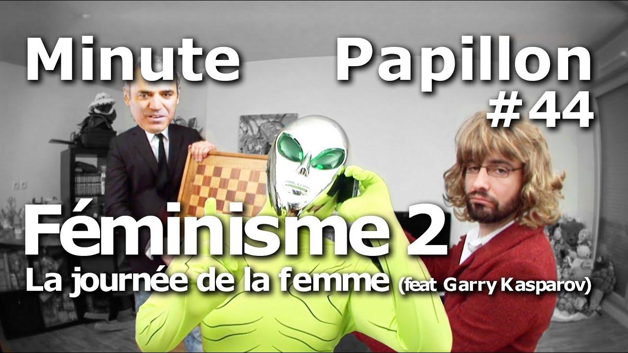 Minute Papillon #44 Féminisme 2 : la journée de la femme (feat Garry Kasparov)