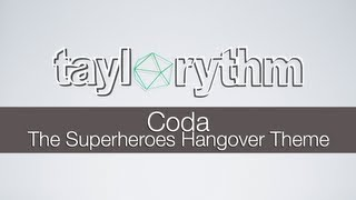 Taylorythm - Coda (The Superheroes Hangover Theme)