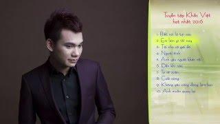 Khắc Việt Tuyển Tập Nhạc Hay Nhất Năm 2016 [Official]