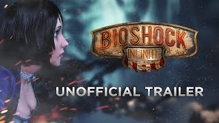 Bioshock Infinite Unofficial Trailer