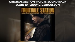 Fruitvale Station -  Soundtrack Preview - Ludwig Goransson