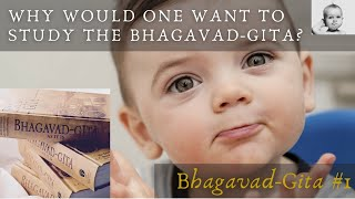 Why would one want to study the Bhagavad-Gita? (Bhagavad-Gita series #1)