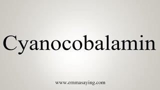 How To Say Cyanocobalamin