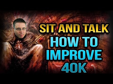 How to Improve 40k - Sit and Talk with Matthew - July 15 2016