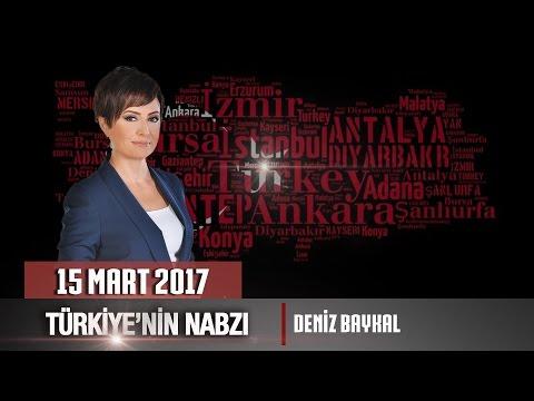 Türkiye'nin Nabzı - 15 Mart 2017 (Deniz Baykal)