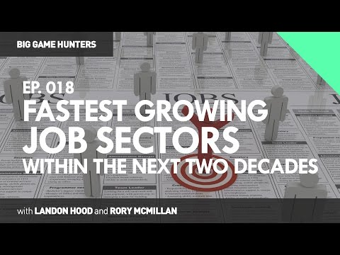 Fastest Growing Job Sectors Within the Next Two Decades | BIG GAME HUNTERS #018